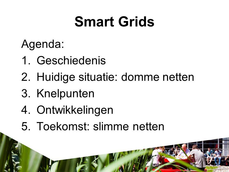 Smart Grids Agenda: Geschiedenis Huidige situatie: domme netten