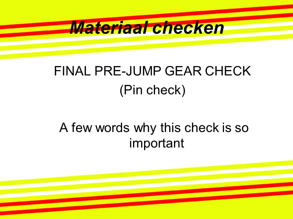 Materiaal checken FINAL PRE-JUMP GEAR CHECK (Pin check)‏