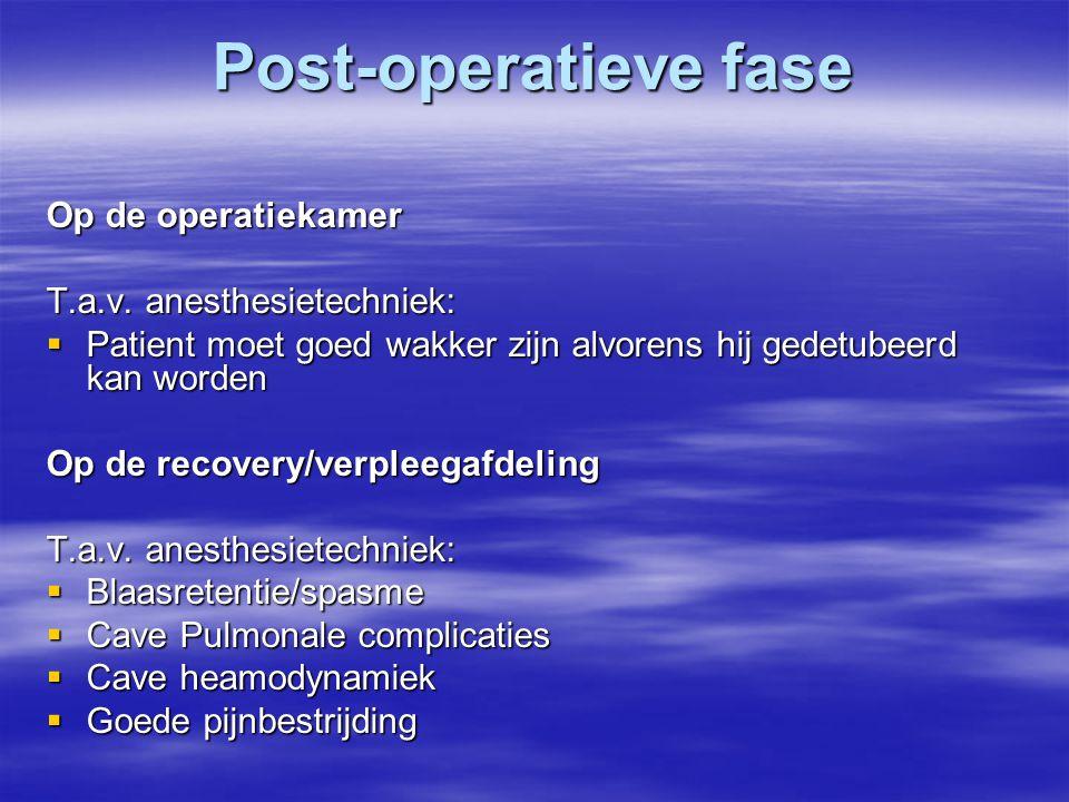 Post-operatieve fase Op de operatiekamer T.a.v. anesthesietechniek:
