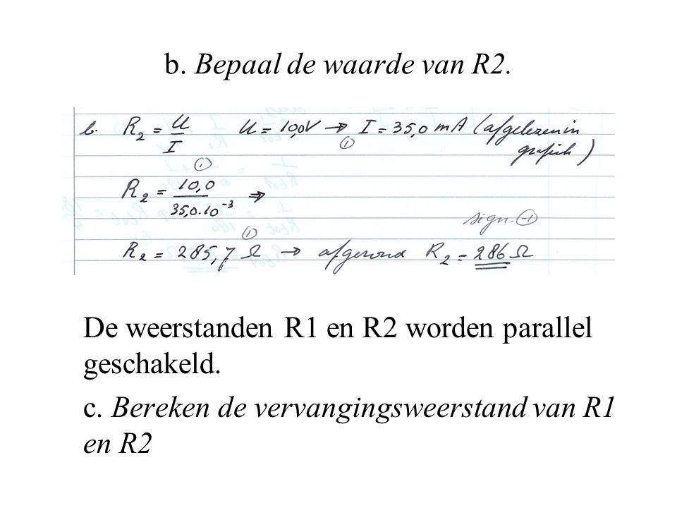 b. Bepaal de waarde van R2. De weerstanden R1 en R2 worden parallel geschakeld.