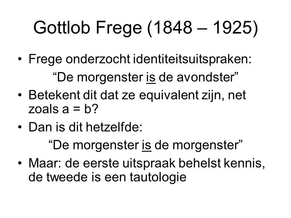Gottlob Frege (1848 – 1925) Frege onderzocht identiteitsuitspraken: