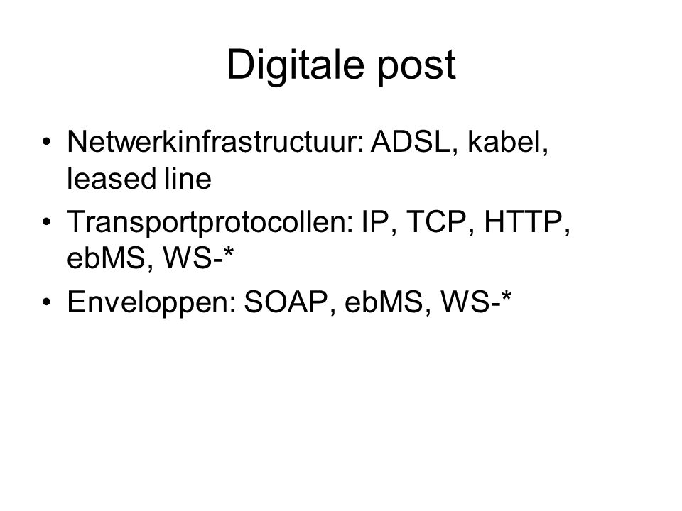 Digitale post Netwerkinfrastructuur: ADSL, kabel, leased line