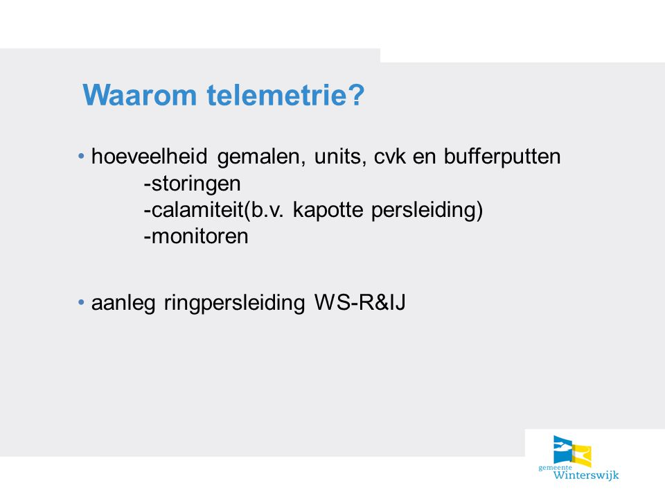 Waarom telemetrie hoeveelheid gemalen, units, cvk en bufferputten -storingen -calamiteit(b.v. kapotte persleiding) -monitoren.