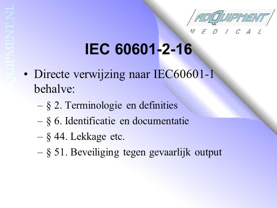 IEC 60601-2-16 Directe verwijzing naar IEC60601-1 behalve: