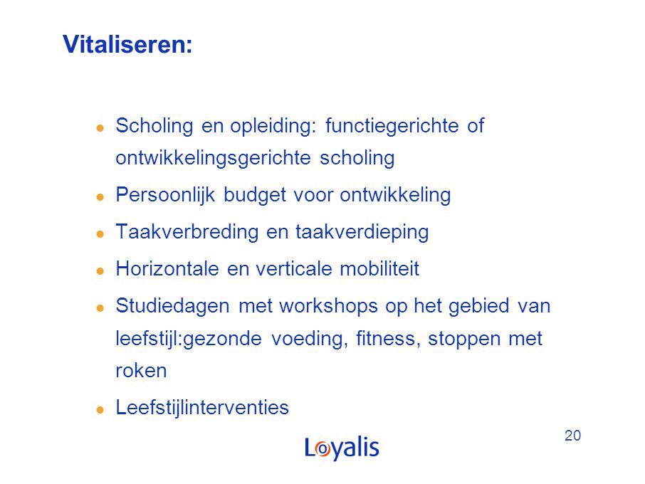 Vitaliseren: Scholing en opleiding: functiegerichte of ontwikkelingsgerichte scholing. Persoonlijk budget voor ontwikkeling.