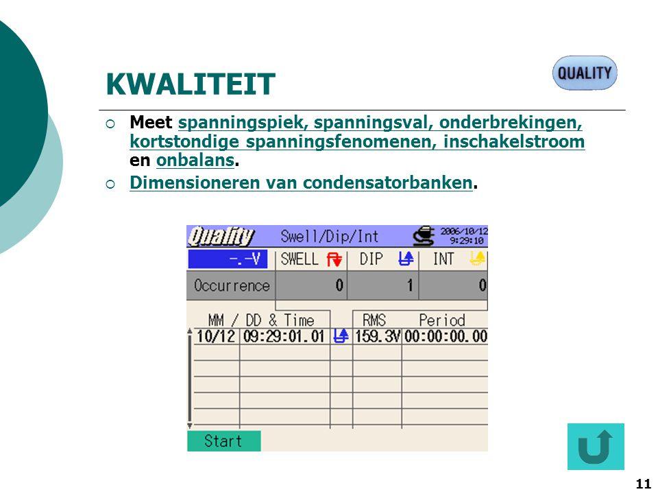 KWALITEIT Meet spanningspiek, spanningsval, onderbrekingen, kortstondige spanningsfenomenen, inschakelstroom en onbalans.