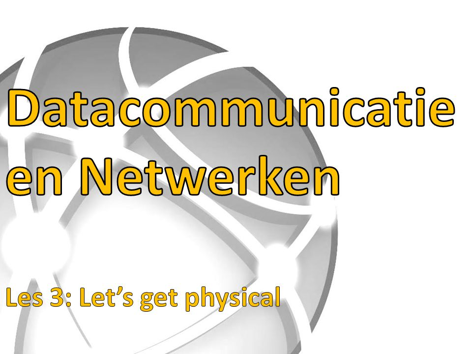 Datacommunicatie en Netwerken Les 3: Let's get physical