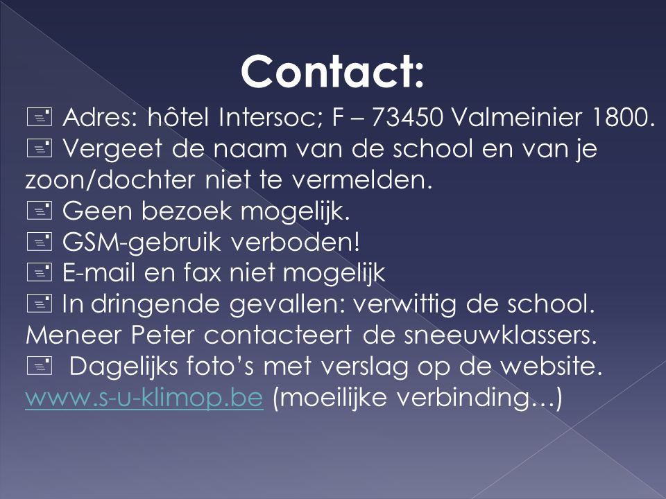 Contact:  Adres: hôtel Intersoc; F – Valmeinier 1800.