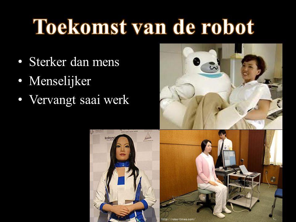 Toekomst van de robot Sterker dan mens Menselijker Vervangt saai werk