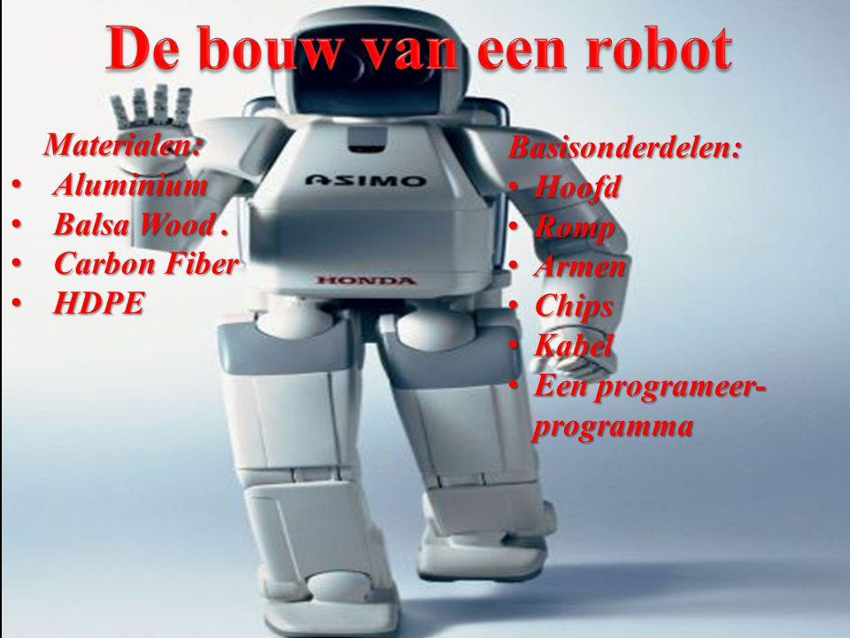 De bouw van een robot Materialen: Basisonderdelen: Aluminium Hoofd