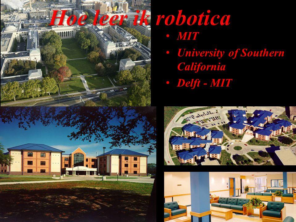 Hoe leer ik robotica MIT University of Southern California Delft - MIT