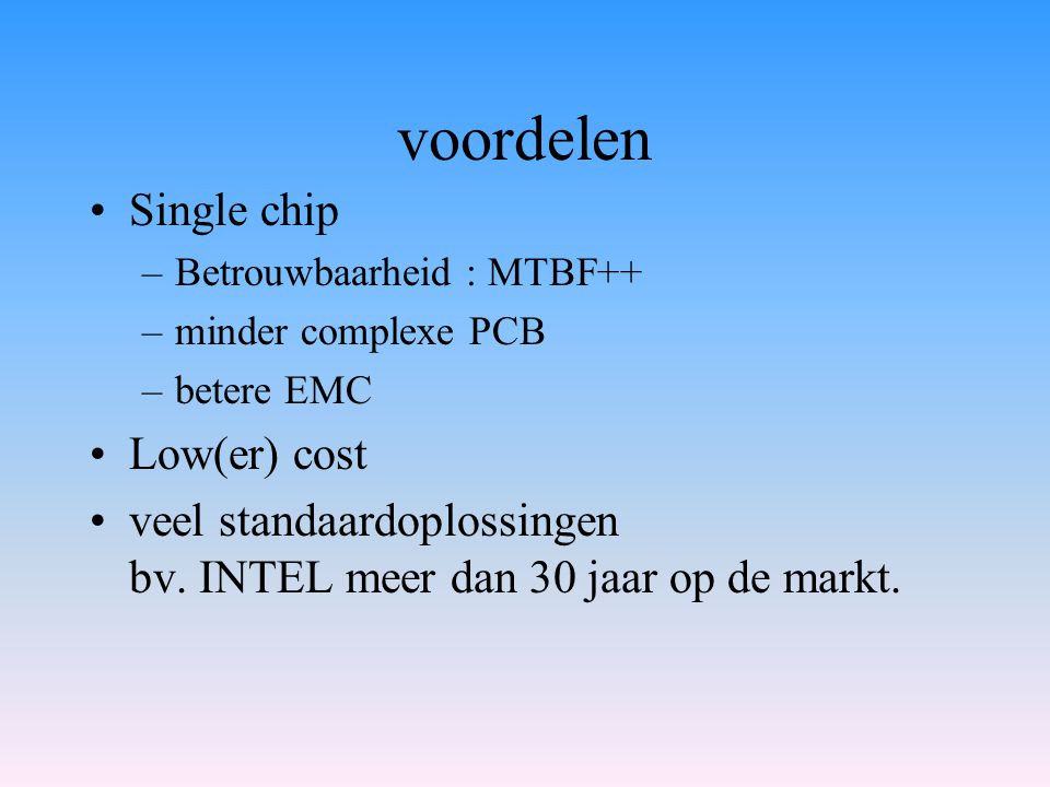 voordelen Single chip Low(er) cost