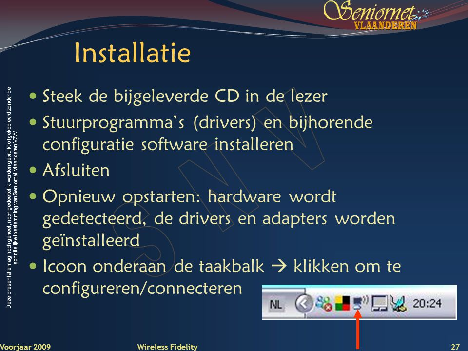 Installatie Steek de bijgeleverde CD in de lezer