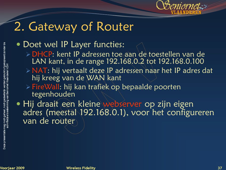 2. Gateway of Router Doet wel IP Layer functies: