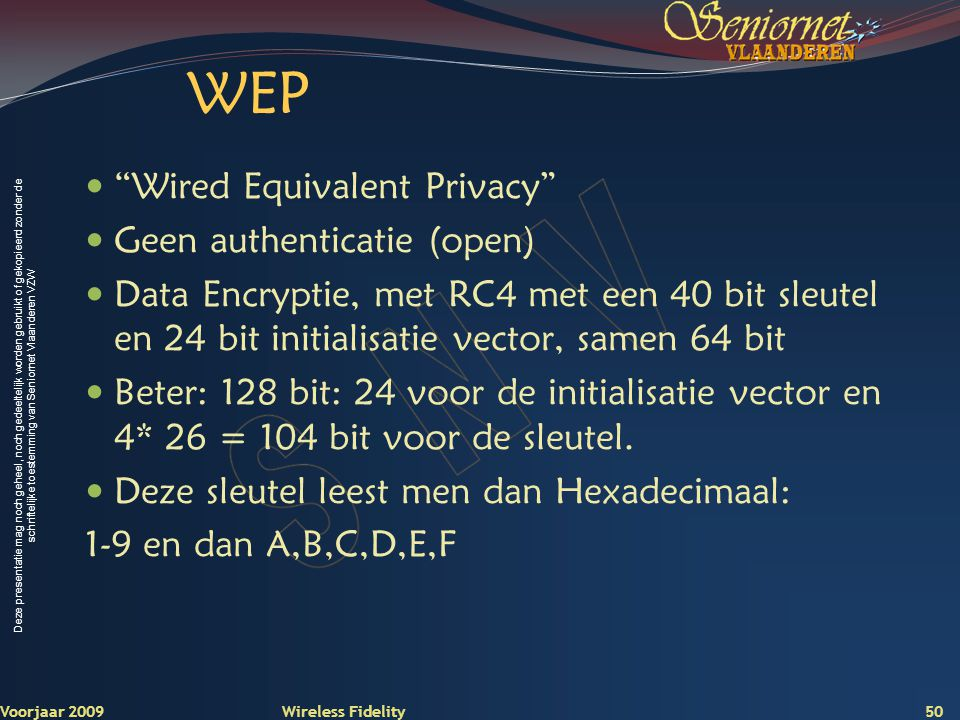 WEP Wired Equivalent Privacy Geen authenticatie (open)