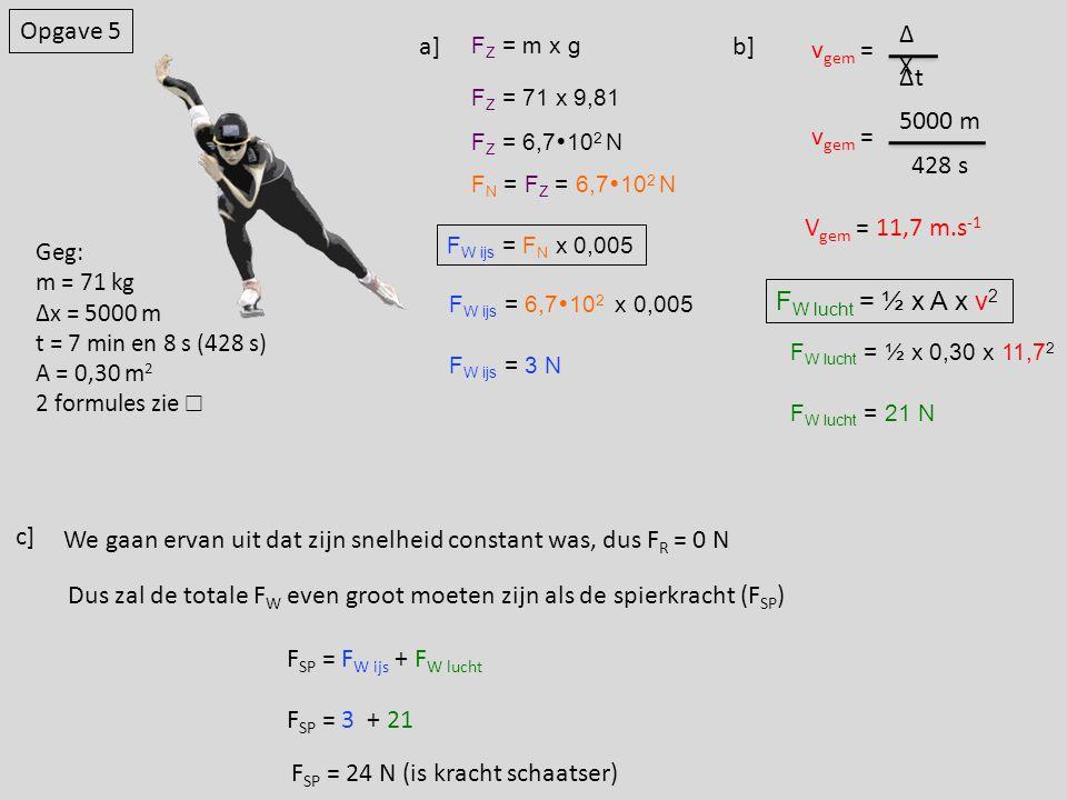 We gaan ervan uit dat zijn snelheid constant was, dus FR = 0 N