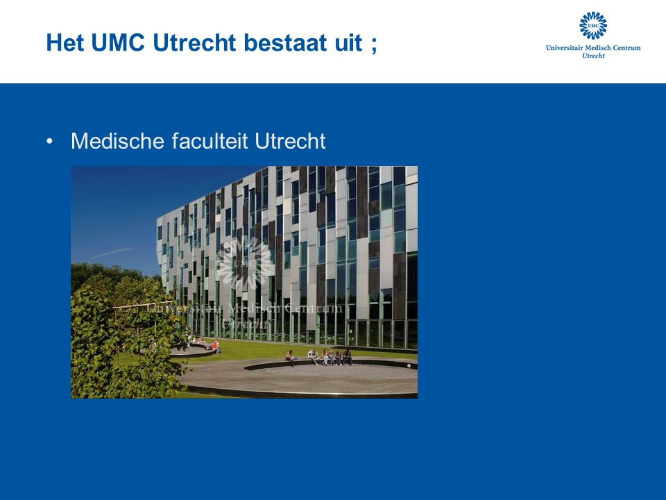Het UMC Utrecht bestaat uit ;