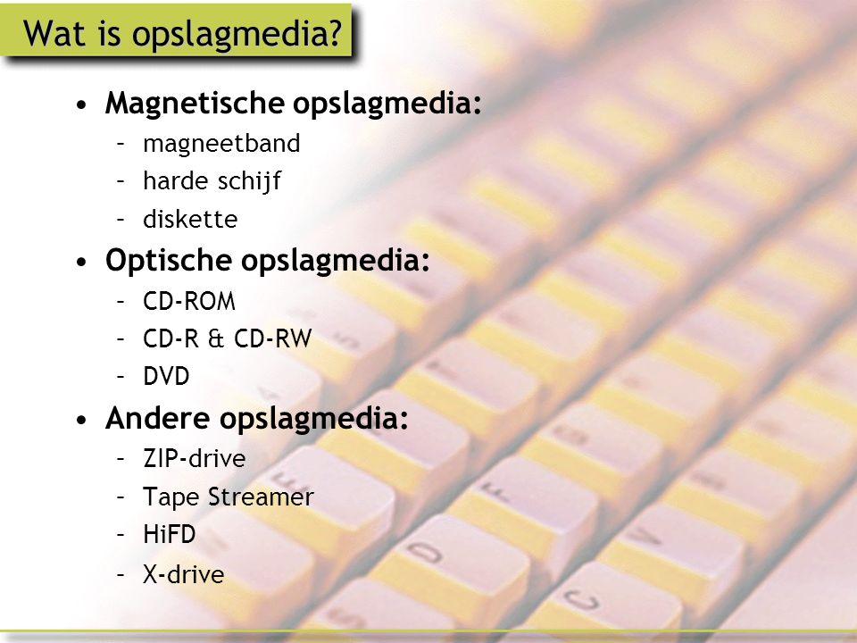 Wat is opslagmedia Magnetische opslagmedia: Optische opslagmedia:
