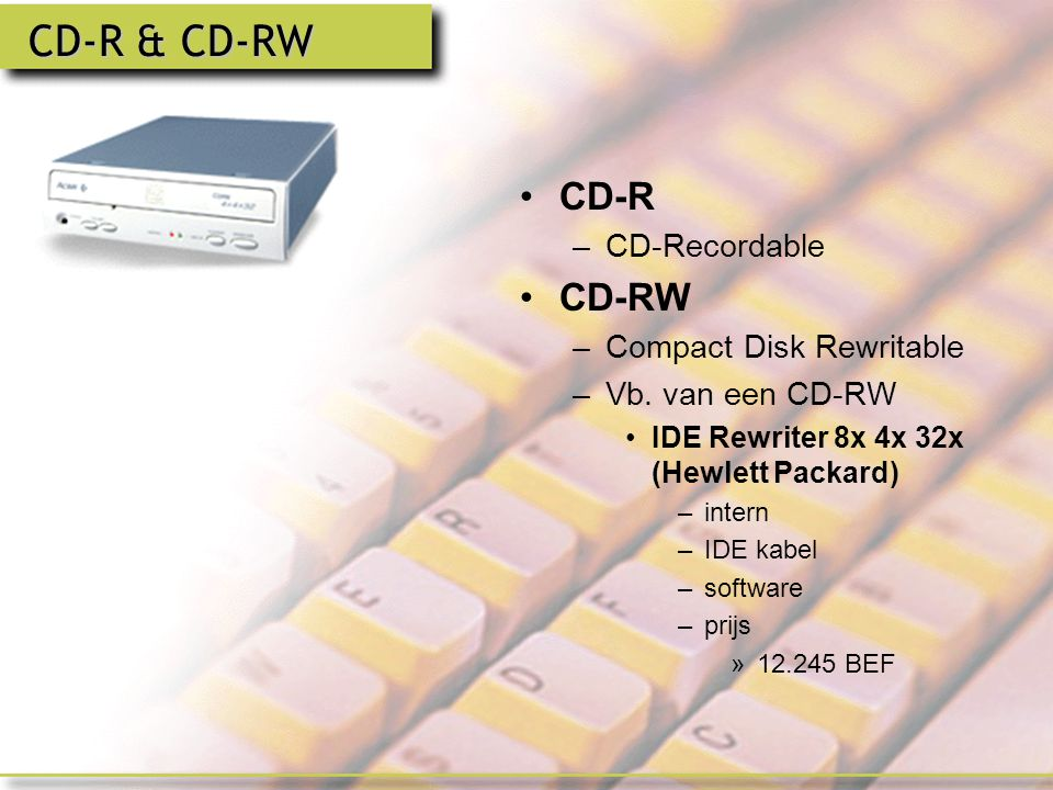 CD-R & CD-RW CD-R CD-RW CD-Recordable Compact Disk Rewritable