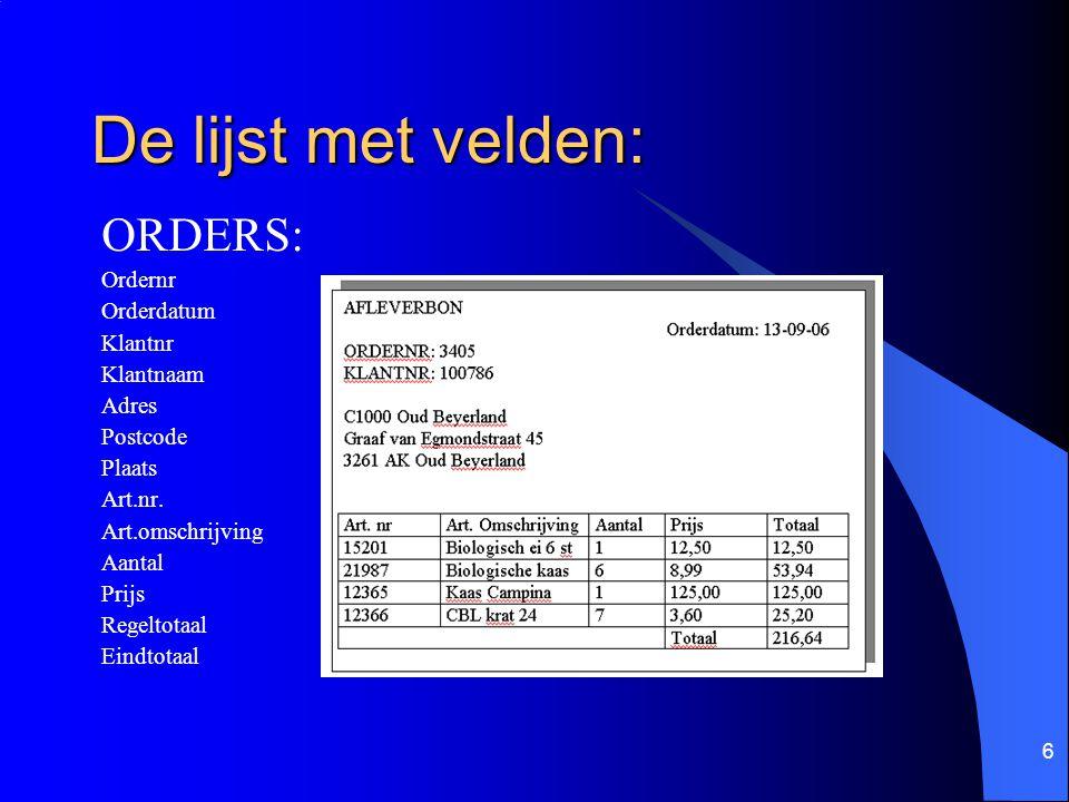 De lijst met velden: ORDERS: Ordernr Orderdatum Klantnr Klantnaam