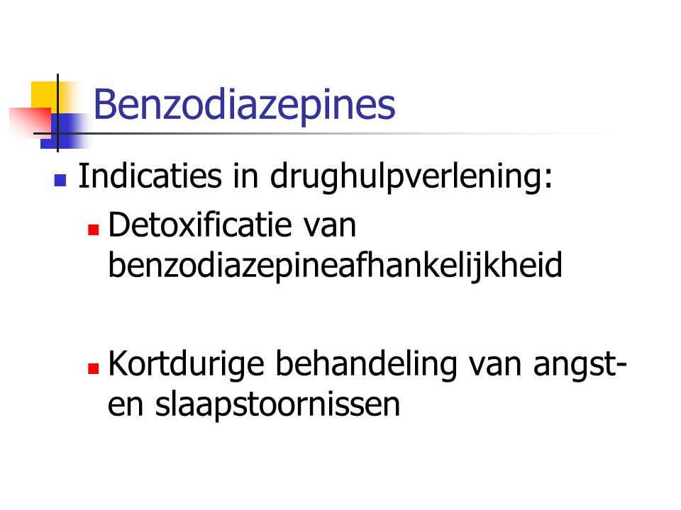 Benzodiazepines Indicaties in drughulpverlening:
