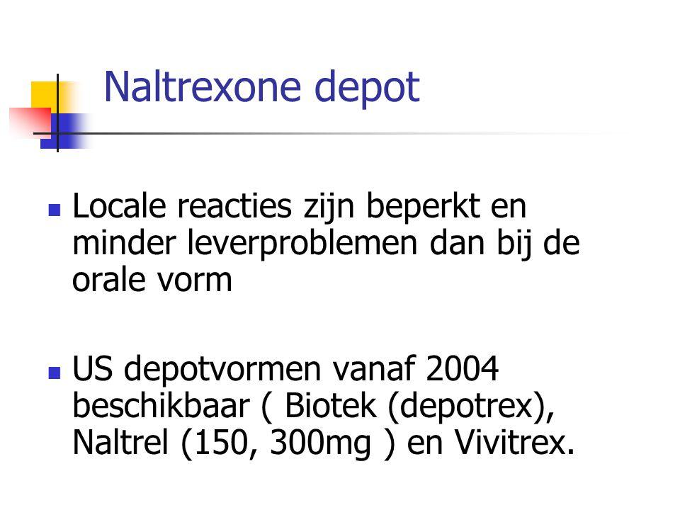 Naltrexone depot Locale reacties zijn beperkt en minder leverproblemen dan bij de orale vorm.