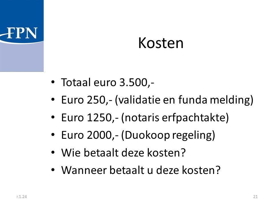 Kosten Totaal euro 3.500,- Euro 250,- (validatie en funda melding)