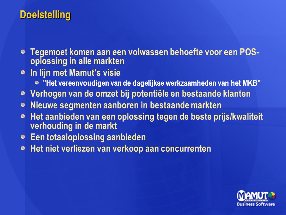 Doelstelling Tegemoet komen aan een volwassen behoefte voor een POS-oplossing in alle markten. In lijn met Mamut's visie.