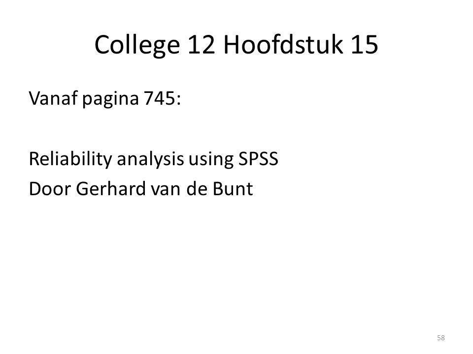 College 12 Hoofdstuk 15 Vanaf pagina 745: Reliability analysis using SPSS Door Gerhard van de Bunt