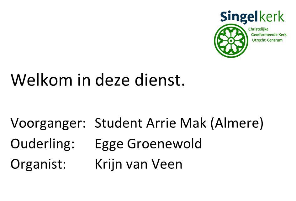 Welkom in deze dienst. Voorganger: Student Arrie Mak (Almere)
