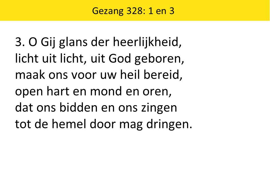 3. O Gij glans der heerlijkheid, licht uit licht, uit God geboren,