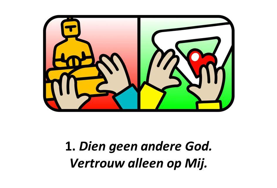 1. Dien geen andere God. Vertrouw alleen op Mij.