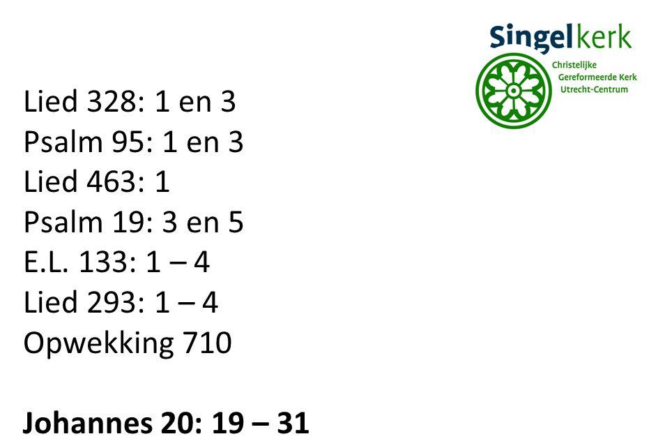 Lied 328: 1 en 3 Psalm 95: 1 en 3. Lied 463: 1. Psalm 19: 3 en 5. E.L. 133: 1 – 4. Lied 293: 1 – 4.