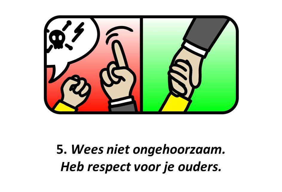 5. Wees niet ongehoorzaam. Heb respect voor je ouders.