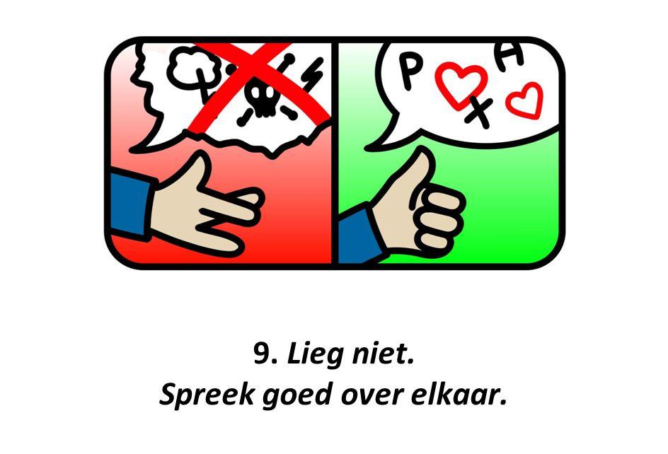 9. Lieg niet. Spreek goed over elkaar.
