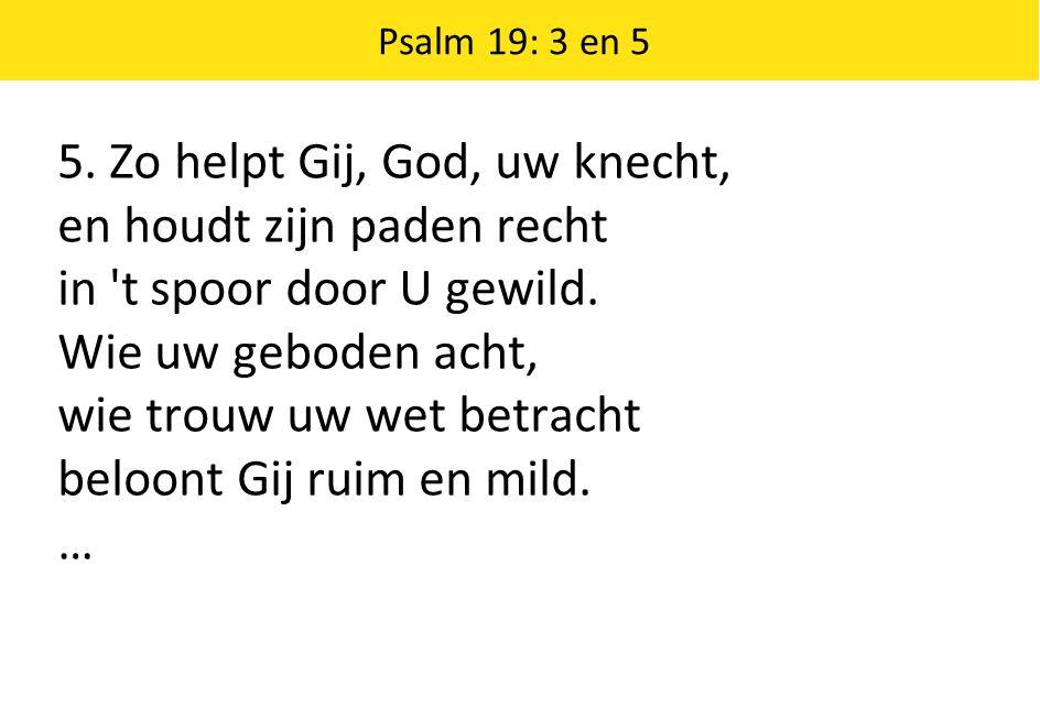 5. Zo helpt Gij, God, uw knecht, en houdt zijn paden recht
