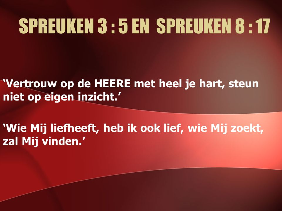 SPREUKEN 3 : 5 EN SPREUKEN 8 : 17
