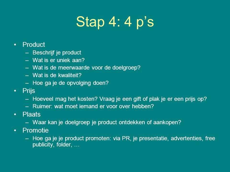Stap 4: 4 p's Product Prijs Plaats Promotie Beschrijf je product