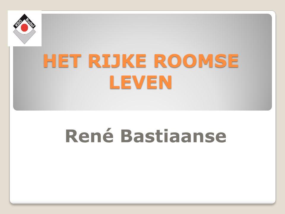 HET RIJKE ROOMSE LEVEN René Bastiaanse