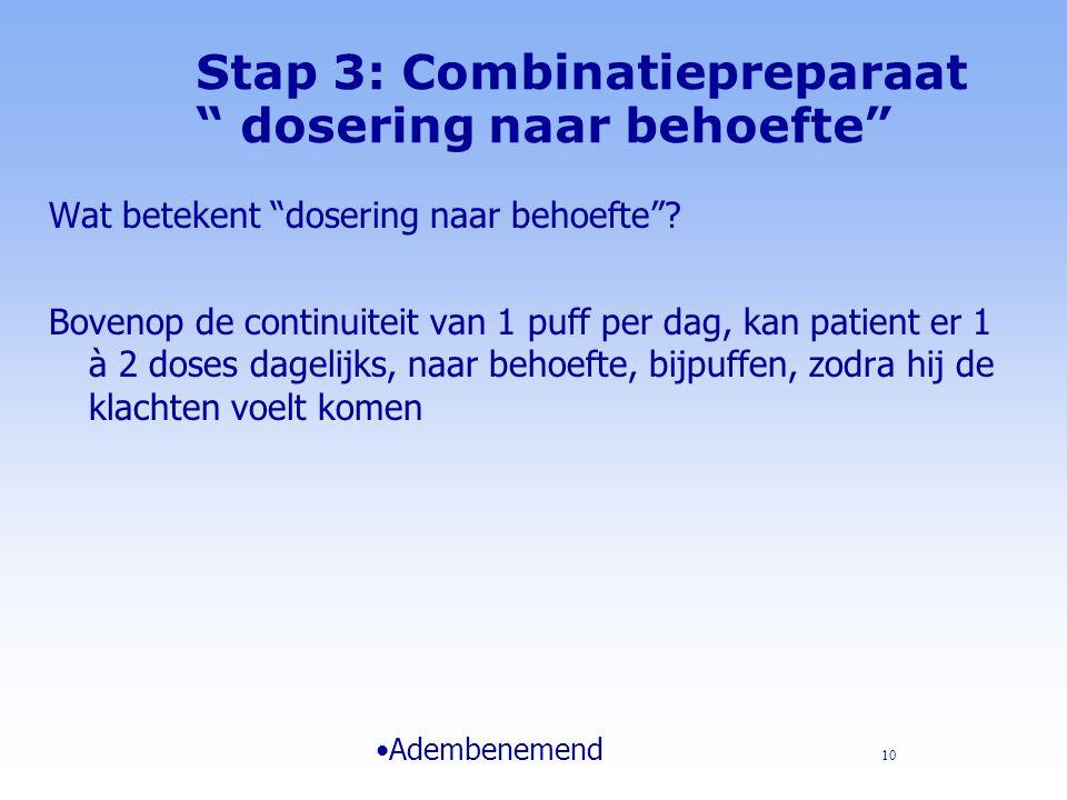 Stap 3: Combinatiepreparaat dosering naar behoefte