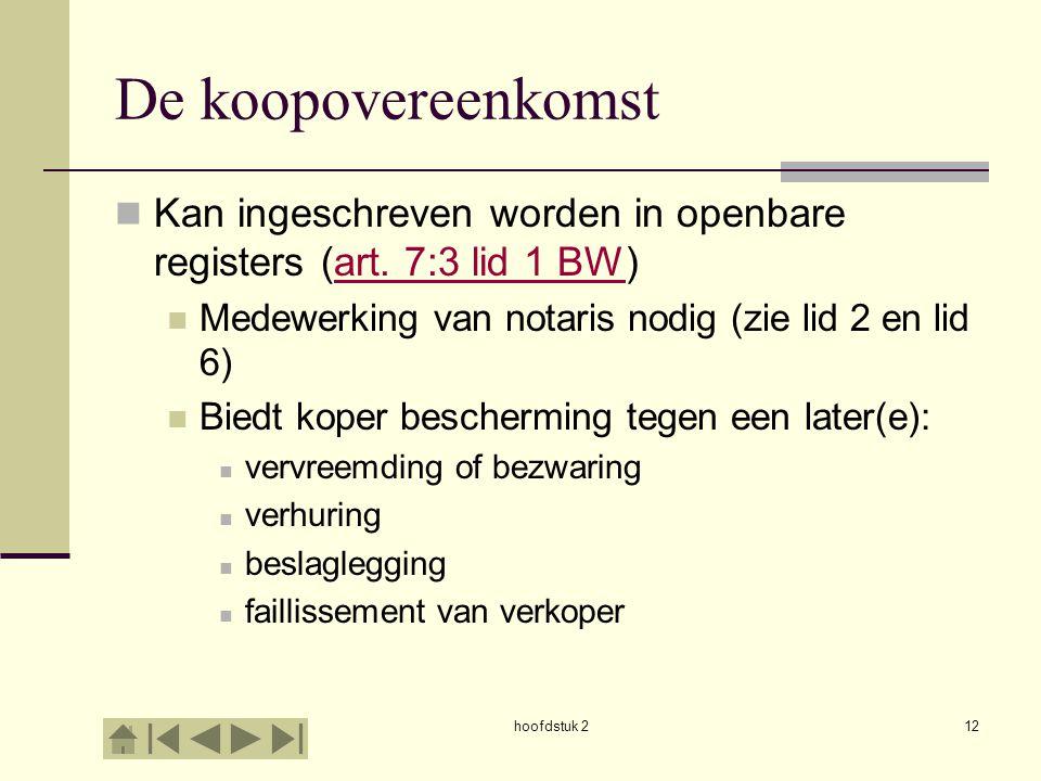 De koopovereenkomst Kan ingeschreven worden in openbare registers (art. 7:3 lid 1 BW) Medewerking van notaris nodig (zie lid 2 en lid 6)