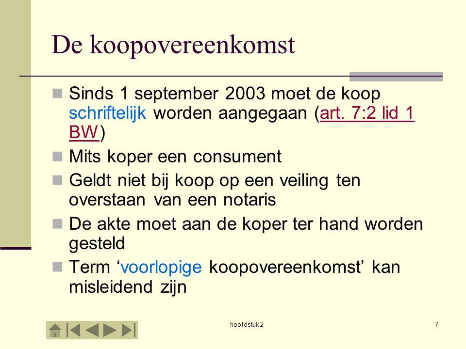 De koopovereenkomst Sinds 1 september 2003 moet de koop schriftelijk worden aangegaan (art. 7:2 lid 1 BW)