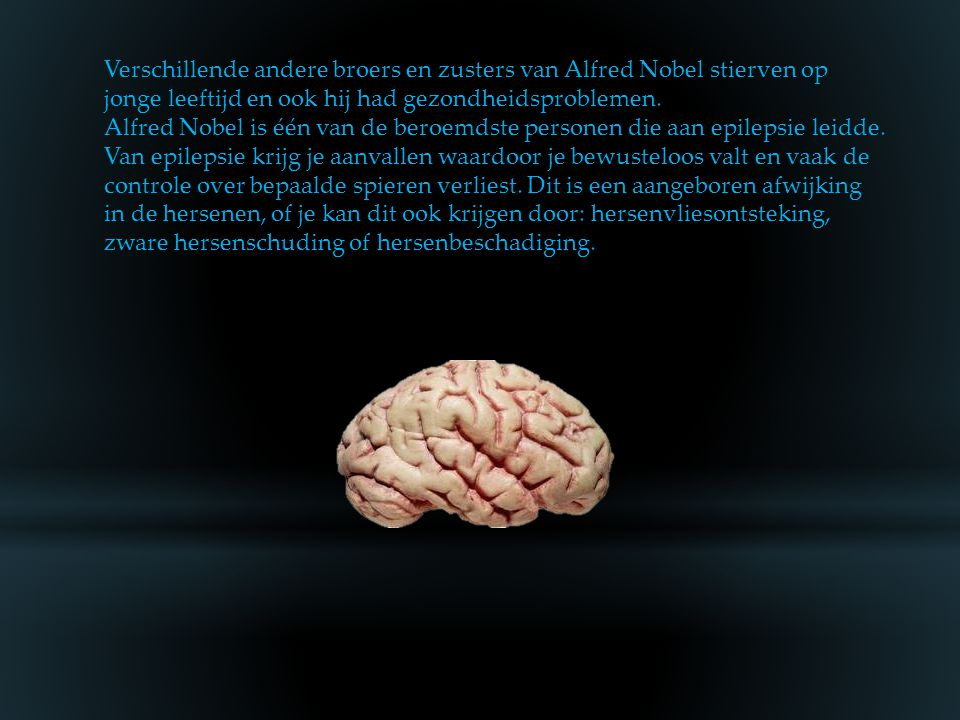 Verschillende andere broers en zusters van Alfred Nobel stierven op jonge leeftijd en ook hij had gezondheidsproblemen.