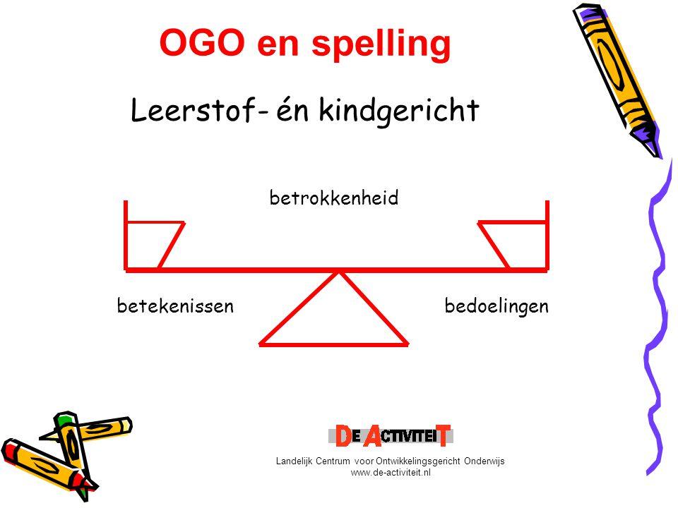 OGO en spelling Leerstof- én kindgericht betrokkenheid