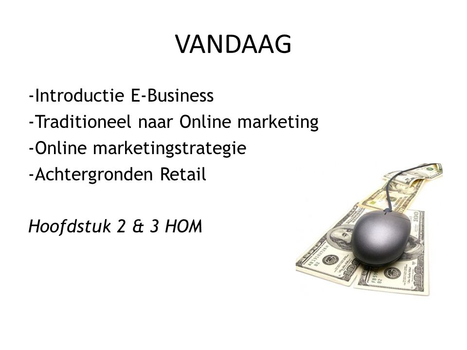 VANDAAG Introductie E-Business -Traditioneel naar Online marketing