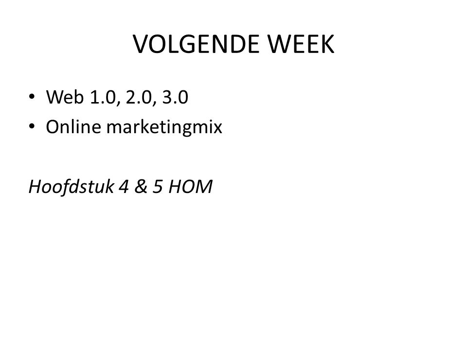 VOLGENDE WEEK Web 1.0, 2.0, 3.0 Online marketingmix