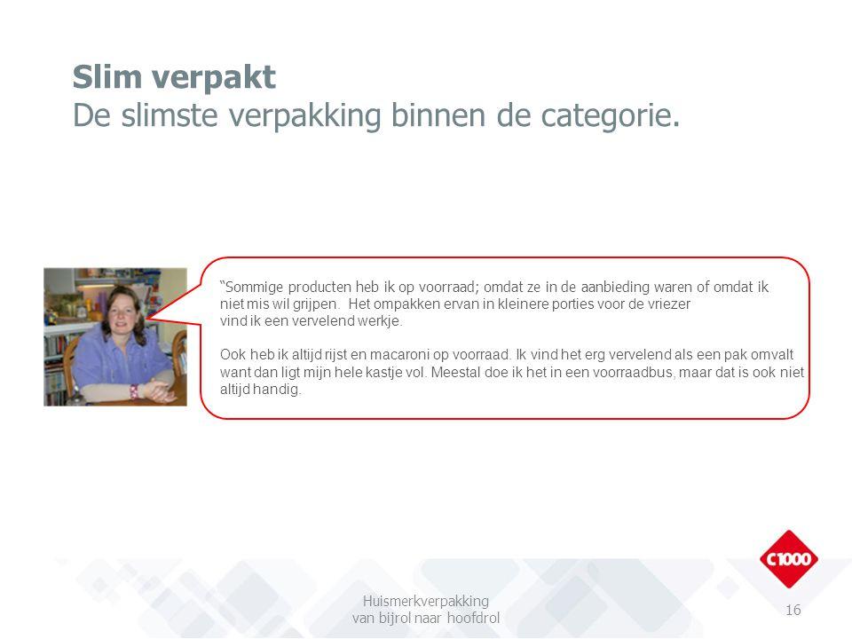 Slim verpakt De slimste verpakking binnen de categorie.