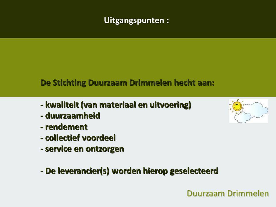 Uitgangspunten : De Stichting Duurzaam Drimmelen hecht aan: - kwaliteit (van materiaal en uitvoering)