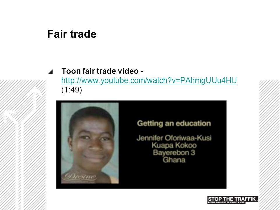 Fair trade Toon fair trade video - http://www.youtube.com/watch v=PAhmgUUu4HU (1:49)