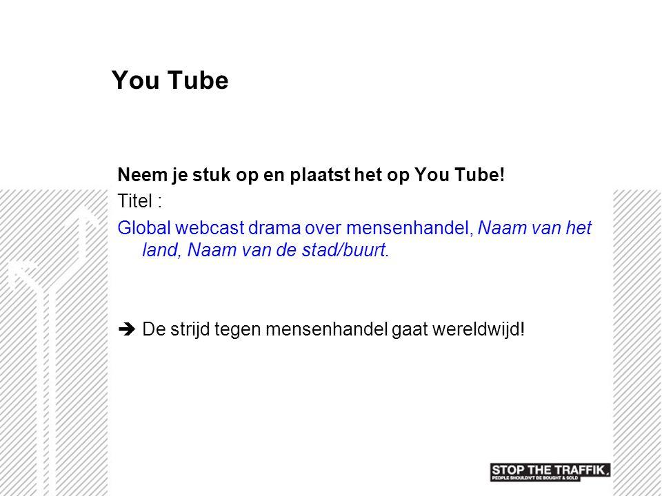 You Tube Neem je stuk op en plaatst het op You Tube! Titel :